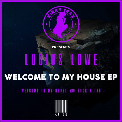 Lucius Lowe – Welcome To My House EP